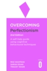 Overcoming Perfectionism : A self-help guide using scientifically supported cognitive behavioural techniques - eBook