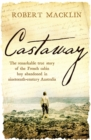 Castaway : The remarkable true story of the French cabin boy abandoned in nineteenth-century Australia - Book