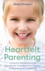 Heartfelt Parenting : Using the Neuroscience of Connection To Nurture Your Children for Resilience and Wellbeing - Book