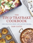 The Tin & Traybake Cookbook : 100 delicious sweet and savoury recipes - Book