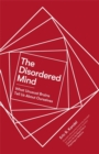 The Disordered Mind : What Unusual Brains Tell Us About Ourselves - Book