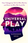 Universal Play : How Videogames Tell Us Who We Are and Show Us Who We Could Be - eBook