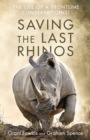 Saving the Last Rhinos : One Man's Fight to Save Africa's Endangered Animals - Book