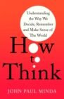 How To Think : Understanding the Way We Decide, Remember and Make Sense of the World - Book