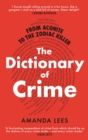 From Aconite to the Zodiac Killer : The Dictionary of Crime - eBook