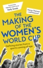 The Making of the Women's World Cup : Defining stories from a sport s coming of age - eBook