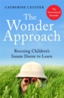 The Wonder Approach : Rescuing Children's Innate Desire to Learn - Book