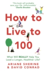 How to Live to 100 : What Will REALLY Help You Lead a Longer, Healthier Life? - Book