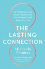The Lasting Connection : Developing Love and Compassion for Yourself and Your Partner - Book