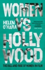 Women vs Hollywood : The Fall and Rise of Women in Film - eBook