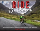 Ride Britain : Forty inspirational cycling routes from Dartmoor to the Highlands - eBook