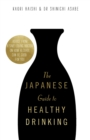 The Japanese Guide to Healthy Drinking : Advice from a Sake-loving Doctor on How Alcohol Can Be Good for You - Book