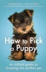 How To Pick a Puppy : An Ethical Guide To Choosing the Perfect Pet - Book