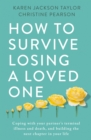 How to Survive Losing a Loved One : A Practical Guide to Coping with Your Partner s Terminal Illness and Death, and Building the Next Chapter in Your Life - eBook