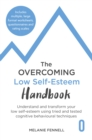 The Overcoming Low Self-esteem Handbook : Understand and Transform Your Self-esteem Using Tried and Tested Cognitive Behavioural Techniques - Book