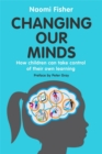 Changing Our Minds : How children can take control of their own learning - Book