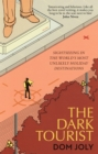 The Dark Tourist : Sightseeing in the world's most unlikely holiday destinations - Book