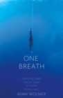 One Breath : Freediving, Death, and the Quest to Shatter Human Limits - Book