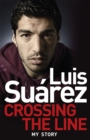 Luis Suarez: Crossing the Line - My Story - Book