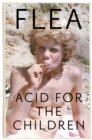 Acid For The Children - The autobiography of Flea, the Red Hot Chili Peppers legend - Book