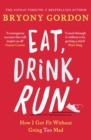 Eat, Drink, Run. : How I Got Fit Without Going Too Mad - eBook