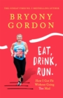 Eat, Drink, Run. : How I Got Fit Without Going Too Mad - Book
