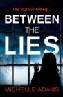 Between the Lies : a totally gripping psychological thriller with the most shocking twists - eBook