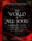 The World of All Souls : A Complete Guide to A Discovery of Witches, Shadow of Night and The Book of Life - Book