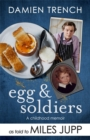 Egg and Soldiers : A Childhood Memoir (with Postcards from the Present) by Damien Trench - Book