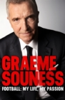 Graeme Souness   Football: My Life, My Passion - eBook