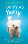 Happy as Harry : A rescue dog shares his secrets for daily happiness - Book