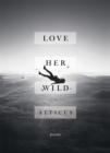 Love Her Wild : Poetry - Book