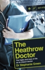The Heathrow Doctor : The Highs and Lows of Life as a Doctor at Heathrow Airport - Book