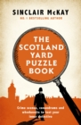The Scotland Yard Puzzle Book : Crime Scenes, Conundrums and Whodunnits to test your inner detective - Book