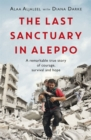 The Last Sanctuary in Aleppo : A remarkable true story of courage, hope and survival - Book