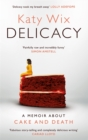 Delicacy : A memoir about cake and death - Book