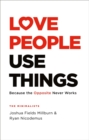 Love People, Use Things : Because the Opposite Never Works - Book