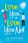 Love You, Love You Not : The laugh-out-loud, feel-good rom-com of the summer! - eBook
