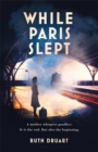 While Paris Slept: The beautiful, heartrending story of a mother in wartime Paris - Book