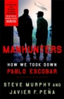 Manhunters : How We Took Down Pablo Escobar - Book