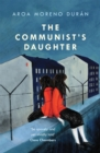 The Communist's Daughter : A 'remarkably powerful' novel set in East Berlin - eBook