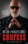Confess : 'Rob Halford led Judas Priest, and heavy metal itself, out of the Midlands and into the bigtime' The Guardian - eBook