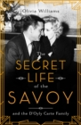 The Secret Life of the Savoy : and the D'Oyly Carte family - Book