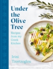Under the Olive Tree : Recipes from my Greek Kitchen - eBook