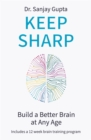 Keep Sharp : How To Build a Better Brain at Any Age - Book