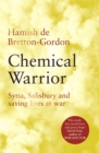 Chemical Warrior : Syria, Salisbury and Saving Lives at War - Book