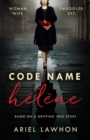 Code Name Helene : Inspired by the gripping true story of World War 2 spy Nancy Wake - Book