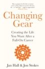 Changing Gear : Creating the Life You Want After a Full On Career - eBook