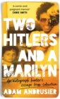 Two Hitlers and a Marilyn : 'I love this book. It is wise, funny, surprising, touching, and wonderful company.' Jonathan Safran Foer - Book