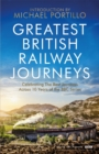 Greatest British Railway Journeys : Celebrating the greatest journeys from the BBC's beloved railway travel series - Book